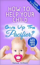How to Help Your Child GIVE UP THE PACIFIER