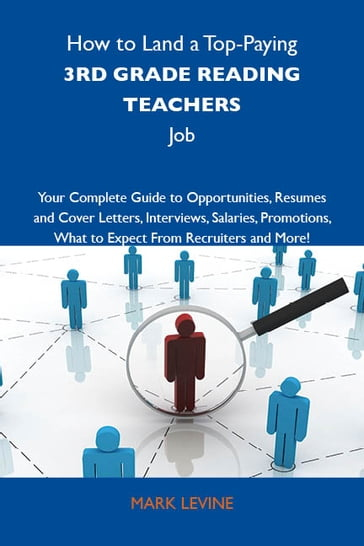 How to Land a Top-Paying 3rd grade reading teachers Job: Your Complete Guide to Opportunities, Resumes and Cover Letters, Interviews, Salaries, Promotions, What to Expect From Recruiters and More