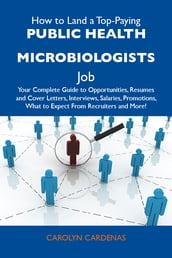 How to Land a Top-Paying Public health microbiologists Job: Your Complete Guide to Opportunities, Resumes and Cover Letters, Interviews, Salaries, Promotions, What to Expect From Recruiters and More