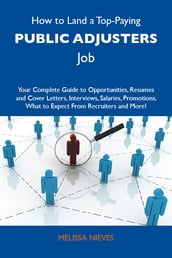 How to Land a Top-Paying Public adjusters Job: Your Complete Guide to Opportunities, Resumes and Cover Letters, Interviews, Salaries, Promotions, What to Expect From Recruiters and More