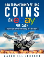How to Make Money Selling Coins on Ebay for Cash