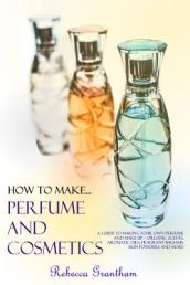 How to Make Perfume and Cosmetics
