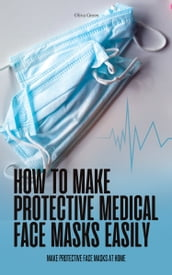 How to Make Protective Medical Face Masks Easily: Make Protective Face Masks at Home