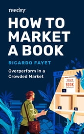 How to Market a Book: Overperform in a Crowded Market