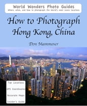 How to Photograph Hong Kong, China
