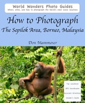 How to Photograph The Sepilok Area, Borneo, Malaysia