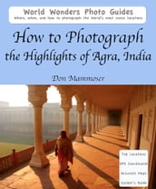 How to Photograph the Highlights of Agra, India