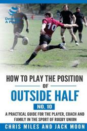 How to Play the Position of Outside-Half (No. 10)