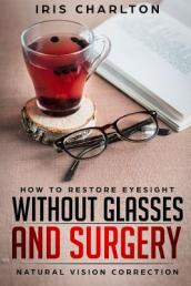 How to Restore Eyesight Without Glasses and Surgery