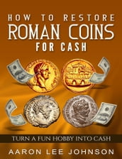 How to Restore Roman Coins for Cash