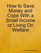 How to Save Money and Cope With a Small Income or Living On Welfare