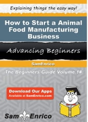 How to Start a Animal Food Manufacturing Business