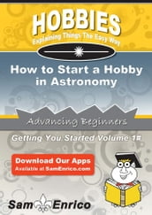 How to Start a Hobby in Astronomy