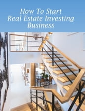 How to Start Real Estate Investing Business
