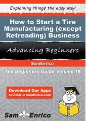 How to Start a Tire Manufacturing (except Retreading) Business