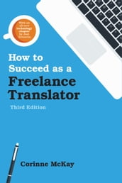 How to Succeed as a Freelance Translator, Third Edition