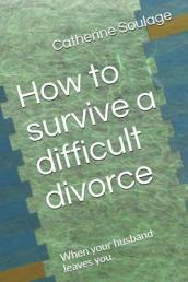 How to Survive a Difficult Divorce