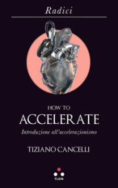 How to accelerate. Introduzione all accelerazionismo