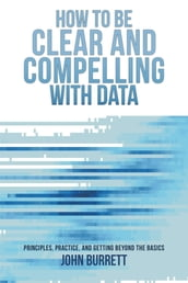 How to be Clear and Compelling with Data
