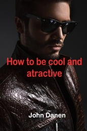 How to be Cool and Atractive
