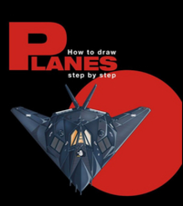 How to draw planes step by step. Ediz. multilingue