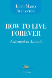 How to live forever. Dedicated to Antonio - Luigi Maria Bellantoni