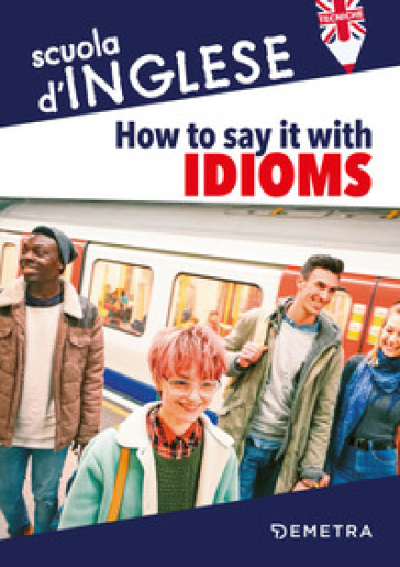How to say it with idioms. Espressioni idiomatiche - Susan Meadows |