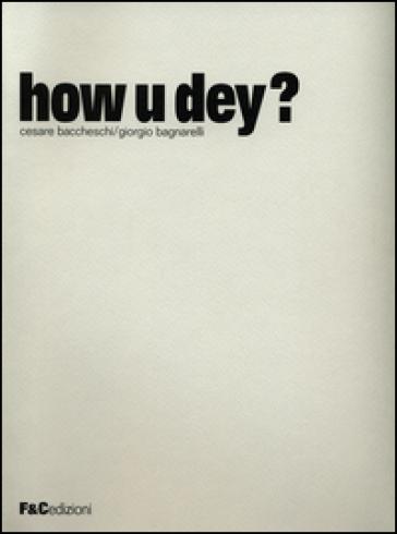 How u dey? Ediz. multilingue - Cesare Baccheschi  
