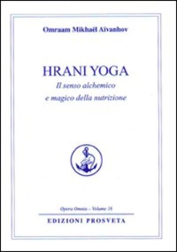 Hrani yoga. Il senso alchemico e magico della nutrizione - Omraam Mikhael Aivanhov |