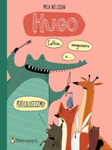 Hugo. Cattivo, sanguinario e ...pericolosissimo? Ediz. a colori - Mia Nilsson |