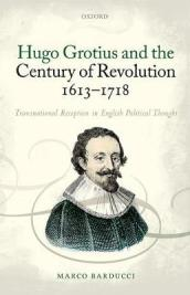 Hugo Grotius and the Century of Revolution, 1613-1718