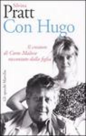 Con Hugo. Il creatore di Corto Maltese raccontato dalla figlia - Silvina Pratt |