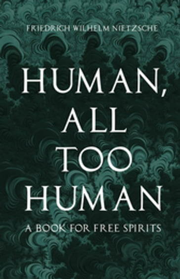 Human, All Too Human - A Book for Free Spirits