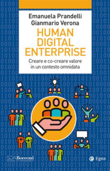 Human digital enterprise. Creare e co-creare valore in un contesto omni-data - Emanuela Prandelli | Jonathanterrington.com