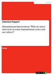 Humanitarian Intervention:  Why do states intervene in some humanitarian crises and not others?