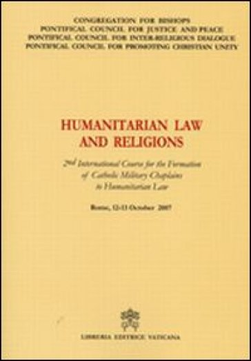 Humanitarian Law and Religions. 2nd International Course for the Formation of Catholic Military Chaplains to Humanitarian Law