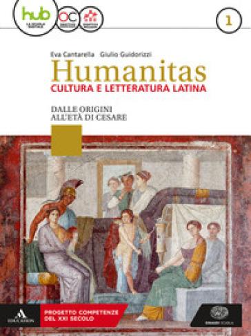 Humanitas. Cultura e letteratura latina. Per il triennio dei Licei. Con ebook. Con espansione online. 1: Dalle origini all'età di Cesare - Eva Cantarella |