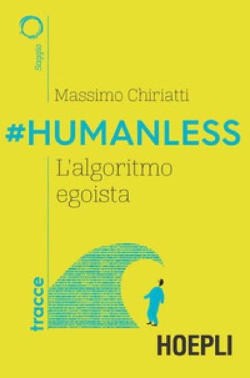 #Humanless. L'algoritmo egoista - Massimo Chiriatti |