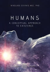 Humans A Conceptual Approach to Existence