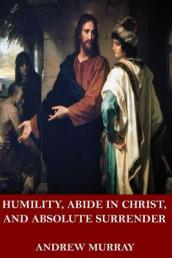 Humility, Abide in Christ, and Absolute Surrender