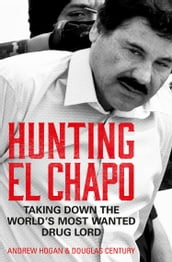 Hunting El Chapo: Taking down the world s most-wanted drug-lord