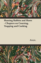 Hunting Rabbits and Hares - Chapters on Coursing, Trapping and Cooking