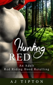Hunting Red: An Adult Red Riding Hood Retelling