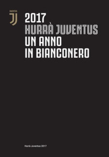 Hurrà Juventus. Un anno in bianconero. Annuario ufficiale 2017