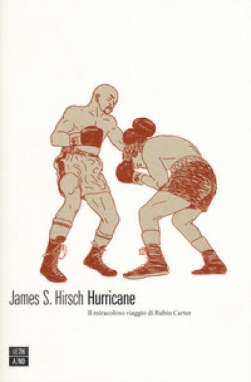 Hurricane. Il miracoloso viaggio di Rubin Carter - James S. Hirsch | Kritjur.org
