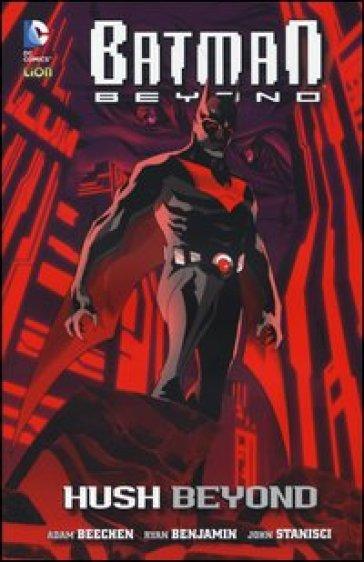Hush beyond. Batman beyond. 1. - Adam Beechen |