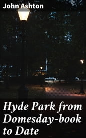 Hyde Park from Domesday-book to Date