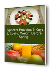 Hypnotist Provides 6 Keys to Losing Weight Before Spring