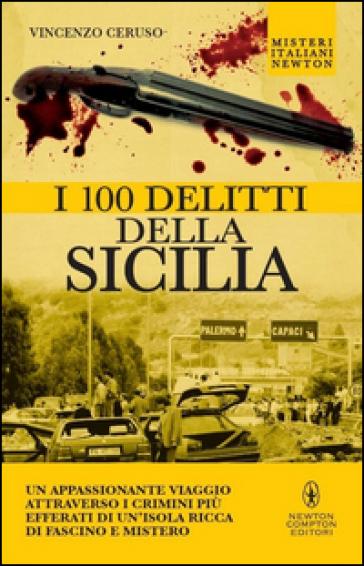 I 100 delitti della Sicilia - Vincenzo Ceruso |