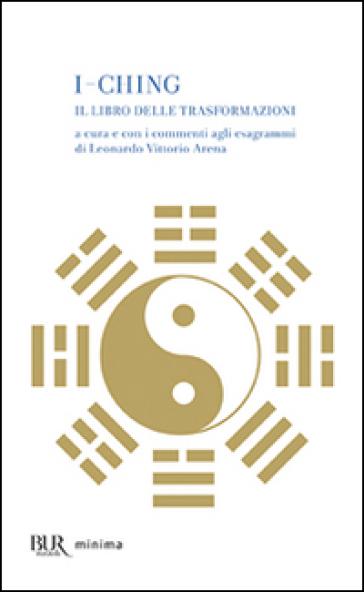 I-Ching. Il libro delle trasformazioni - Leonardo Vittorio Arena pdf epub